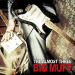ALMOST THREE, The - Big Muff (Front Cover)
