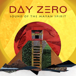 Day Zero: The Sound Of The Mayan Spirit