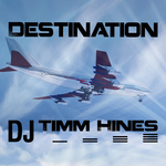 DJ TIMM HINES - Destination (Front Cover)