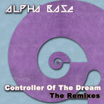 ALPHA BASE - Controller Of The Dream: The Remixes (Front Cover)