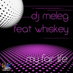 DJ MELEG feat WHISKEY - My Fair Life (Front Cover)