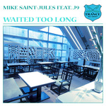 SAINT JULES, Mike feat J9 - Waited Too Long (Front Cover)