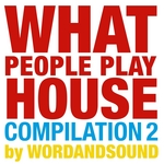 WORDANDSOUND/VARIOUS - What People Play House Compilation 2 (by Wordandsound) (unmixed tracks) (Front Cover)