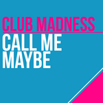 CLUB MADNESS - Call Me Maybe (remixes) (Front Cover)