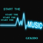 GEKIDO - Start The Music (Front Cover)