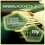 MINIMAL ROCKETS - In My House (Front Cover)