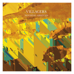 VILLAGERS - Nothing Arrived (Front Cover)