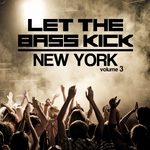 Let The Bass Kick In New York Vol 3