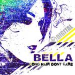 BELLA - Long Hair Dont Care (Front Cover)