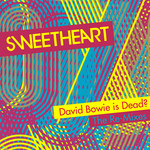 SWEETHEART - David Bowie Is Dead? (The remixes) (Front Cover)