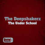 DEEPSHAKERZ, The - The Under School (Front Cover)