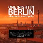 One Clubnight In Berlin: Electronic Metropolis Vol 1