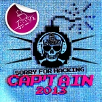 Sorry For Hacking: Cap'tain 2013