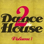 Dance 2 The House Vol 1