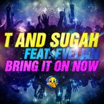 T & SUGAH feat EVELIEN - Bring It On Now (remixes) (Front Cover)