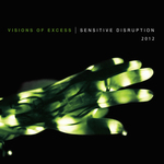 VISIONS OF EXCESS - Sensitive Disruption 2012 (Front Cover)