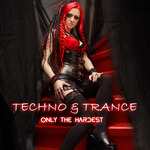 Techno & Trance: Only The Hardest