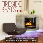 Fireside Beats Vol 3: Rare Deep & Grooving Pieces Of House Music For The Special Occasions