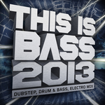 This Is Bass 2013: Dubstep Drum & Bass Electro Mix