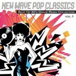 New Wave Pop Classics Vol 1: Best Of 80's Dance Remix Collection