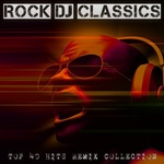 Rock DJ Classics: Top 40 Hits Remix Collection