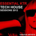 Essential K T R Tech House Sessions 2012