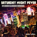 Saturday Night Fever: 54 Disco Classics Remixed
