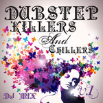 Dubstep Killers & Chillers Vol 1 (Best Of Top Electronic Dance Hits Dub Brostep Electrostep Psystep Chillstep Rave Anthems)