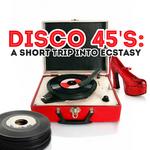 Disco 45's A Short Trip Into Ecstasy