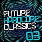 Future Hardcore Classics Vol 3