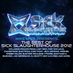 MikeWave Presents The Best Of Sick Slaughterhouse 2012