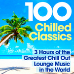 100 Chilled Classics 3 Hours Of The Greatest Chill Out Lounge Music In The World
