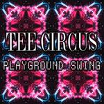 TEE CIRCUS - Playground Swing (Front Cover)