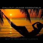 Chillout Lounge Essentials: Best Of Ibiza Ambient Classics