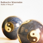 RADIOACTIVE WATERMELON - Duality Of Being EP (Front Cover)