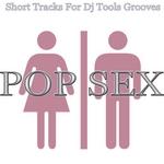 Pop Sex: Short Tracks for DJ Tools Grooves