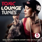 Toxic Lounge Tunes Vol 5 (Bar Cafe & Erotic Luxury Chill Out Player)