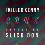 I KILLED KENNY feat SLICK DON - Crux (Front Cover)