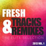 Fresh Tracks & Remixes: The Elite Selection 2013 Vol 1