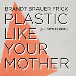 Plastic Like Your Mother