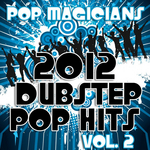 2012 Dubstep Pop Hits Vol 2