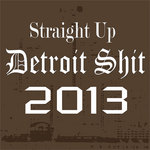 Straight Up Detroit Shit 2013