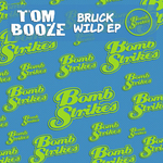 TOM BOOZE - Bruck Wild EP (Front Cover)