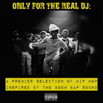 Only For The Real DJ: A Premier Selection Of Hip Hop Inspired By The Boom Bap Sound - Volume 3