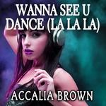 Wanna See U Dance (La La La)