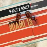U-Ness & Jedset Presents Miami 13