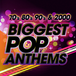 The Biggest Pop Anthems 70s 80s 90s & 2000
