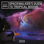 SpaceWalker's Guide To Tropical Boogie