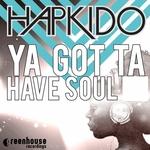 Ya Got Ta Have Soul
