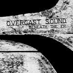 OVERCAST SOUND - Beneath The EP (Front Cover)